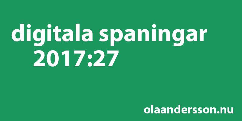 Digitala spaningar vecka 27 2017 - olaandersson.nu
