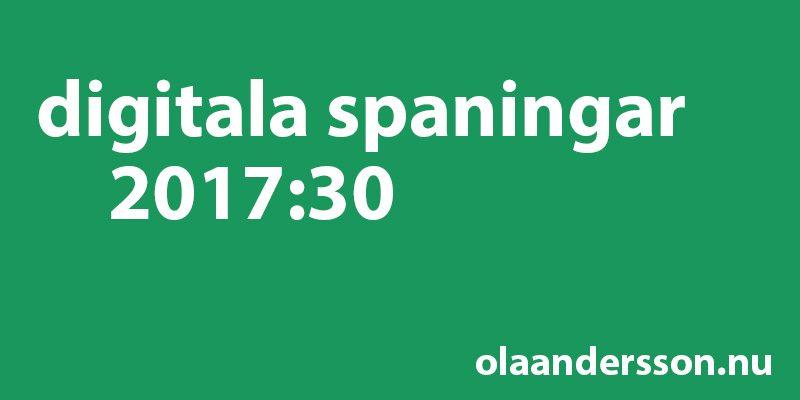 Digitala spaningar vecka 30 2017 - olaandersson.nu