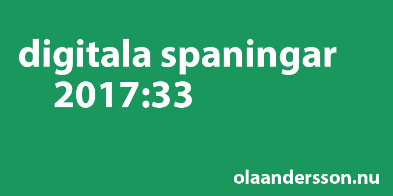 Digitala spaningar vecka 33 2017 - olaandersson.nu