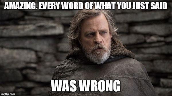 Luke Skywalker: Amazing, Every word of what you just said was wrong.