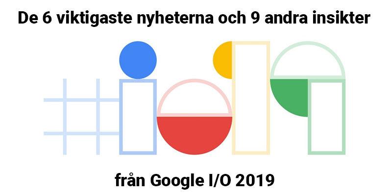 Introbild till text om nyheterna under 2019 års upplaga av Google I/O